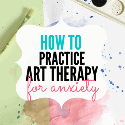 How to Practice Art Therapy for Anxiety