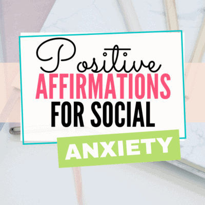 30 Positive Affirmations for Social Anxiety