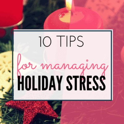 10 Tips for Managing Stress During the Holidays