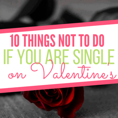 10 Things Not to Do If You Are Single on Valentine's Day