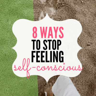 8 Ways to Stop Feeling Self-Conscious