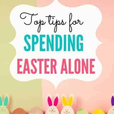 Top Tips for Spending Easter Alone