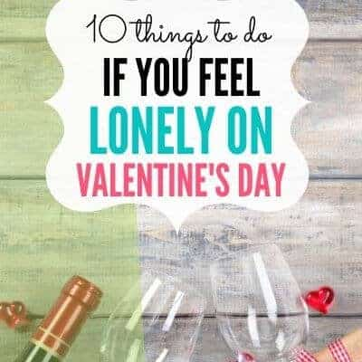 Alone on Valentine's Day (10 Ways to Feel Less Lonely)