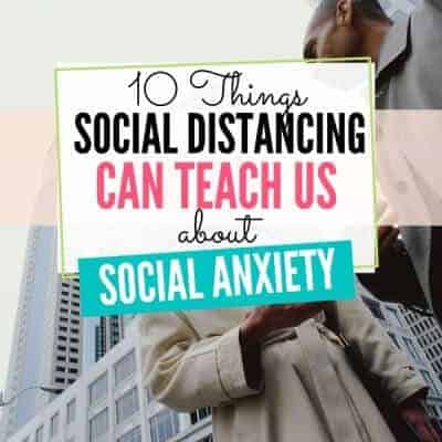 10 Things Social Distancing Can Teach Us About Social Anxiety